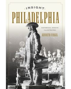 Insight Philadelphia: Historical Essays Illustrated